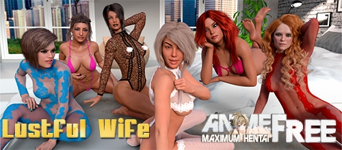Lustful Wife [2020] [Uncen] [ADV, 3DCG, Animation] [Android Compatible] [ENG] H-Game