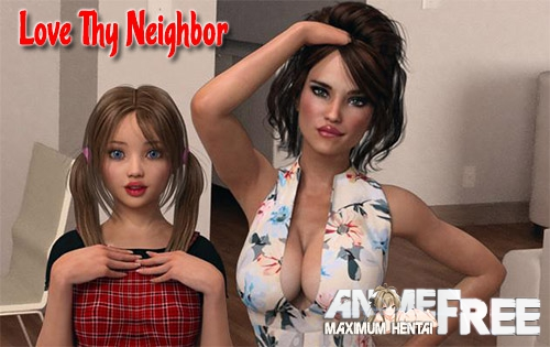 Love Thy Neighbor [2017] [Uncen] [ADV, 3DCG] [Android Compatible] [ENG,RUS] H-Game