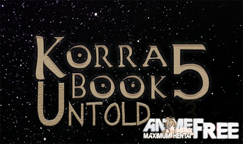 Book 5: Untold Legend of Korra [2017] [Uncen] [ADV] [Android Compatible] [ENG] H-Game