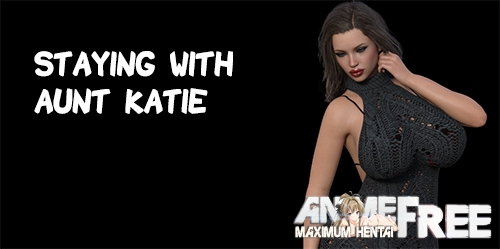 Staying With Aunt Katie [2019] [Uncen] [ADV, 3DCG] [Android Compatible] [ENG,RUS] H-Game
