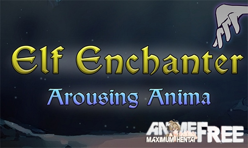 Elf Enchanter: Arousing Anima [2019] [Uncen] [ADV] [Android Compatible] [ENG] H-Game