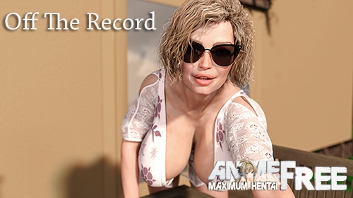 Off The Record [2020] [Uncen] [ADV, 3DCG, Animation] [Android Compatible] [ENG,RUS] H-Game