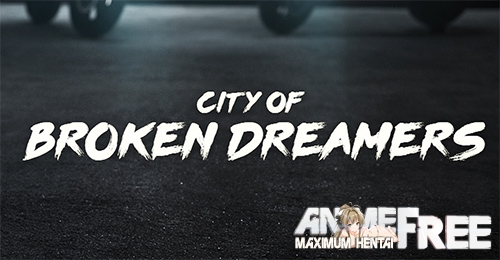 City of Broken Dreamers [2019] [Uncen] [ADV, 3DCG, Animation] [Android Compatible] [ENG,RUS] H-Game
