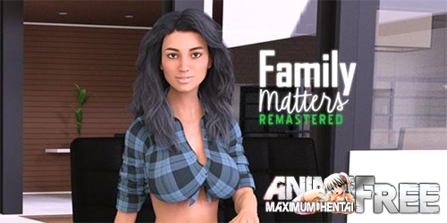 Family Matters Remastered [2019] [Uncen] [ADV, 3DCG] [Android Compatible] [ENG] H-Game