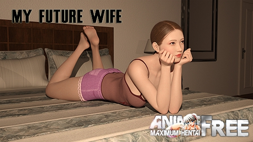 My future wife [2019] [Uncen] [ADV, 3DCG, Animation] [Android Compatible] [ENG] H-Game