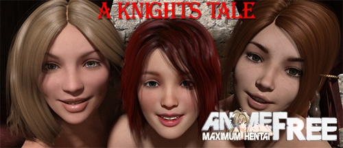 A knight story / a knights tale [2019] [Uncen] [ADV, 3DCG, Animation] [Android Compatible] [RUS, ENG] H-Game